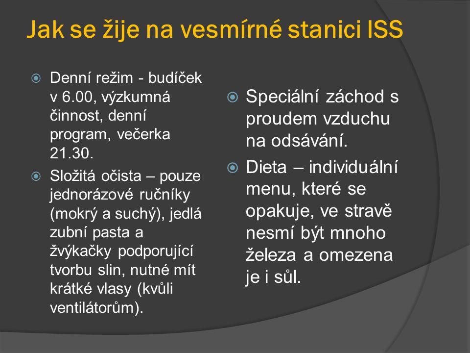 Jak se žije na vesmírné stanici ISS  Denní režim - budíček v 6.00, výzkumná činnost, denní program, večerka 21.30.