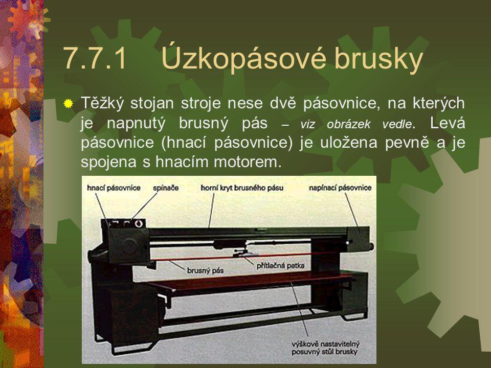 7.7.Brusky - broušení BBrusky slouží k vyhlazování povrchů materiálů. Obrábění přitom probíhá pomocí zrn brusiva. Brusky rozlišujeme na : ÚÚzkopás