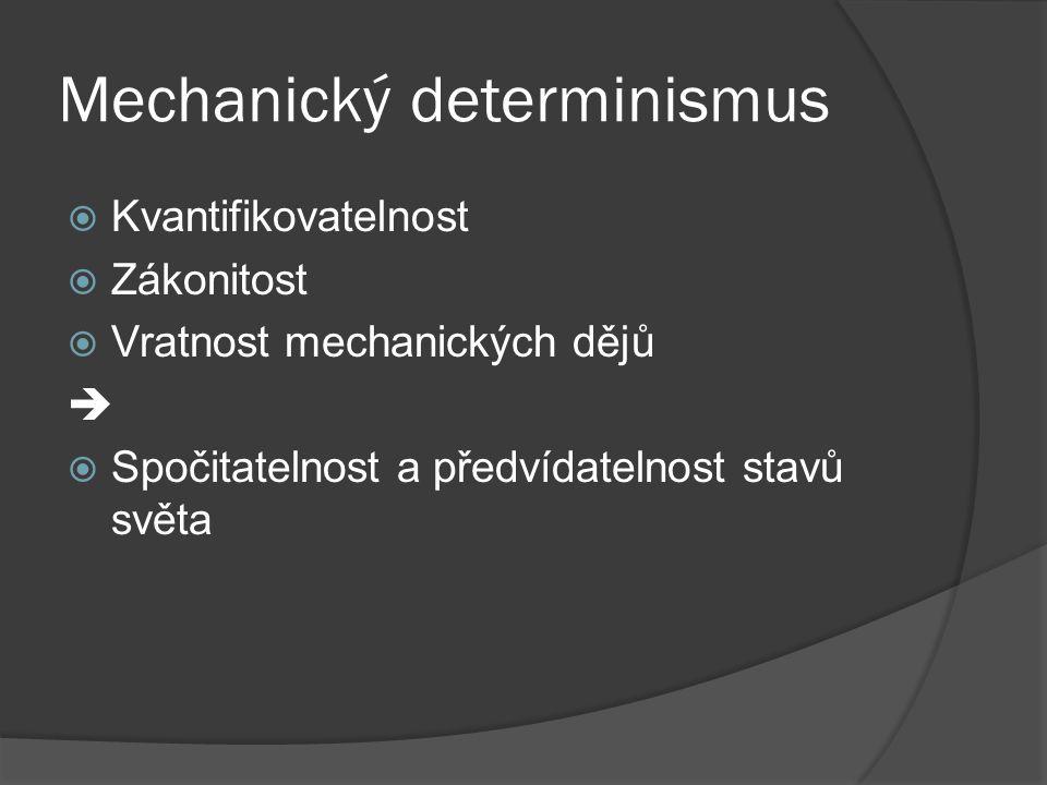 Mechanický determinismus  Kvantifikovatelnost  Zákonitost  Vratnost mechanických dějů   Spočitatelnost a předvídatelnost stavů světa