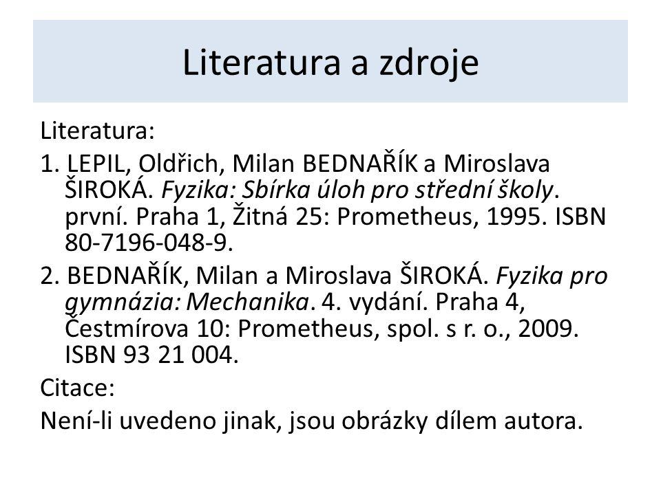Literatura a zdroje Literatura: 1. LEPIL, Oldřich, Milan BEDNAŘÍK a Miroslava ŠIROKÁ. Fyzika: Sbírka úloh pro střední školy. první. Praha 1, Žitná 25: