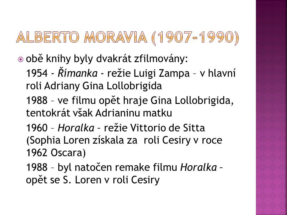  obě knihy byly dvakrát zfilmovány: 1954 - Římanka - režie Luigi Zampa – v hlavní roli Adriany Gina Lollobrigida 1988 – ve filmu opět hraje Gina Lollobrigida, tentokrát však Adrianinu matku 1960 – Horalka – režie Vittorio de Sitta (Sophia Loren získala za roli Cesiry v roce 1962 Oscara) 1988 – byl natočen remake filmu Horalka – opět se S.