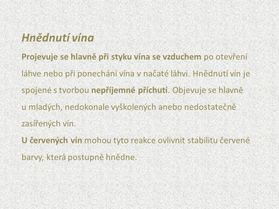 Hnědnutí vína Projevuje se hlavně při styku vína se vzduchem po otevření láhve nebo při ponechání vína v načaté láhvi. Hnědnutí vín je spojené s tvorb