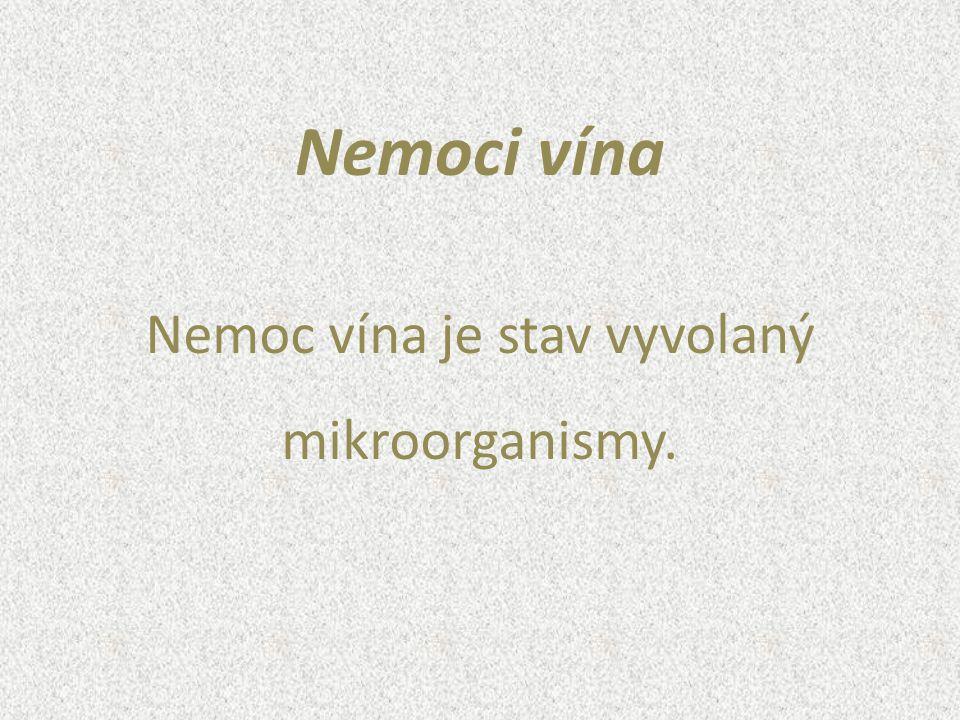 Nemoc vína je stav vyvolaný mikroorganismy. Nemoci vína