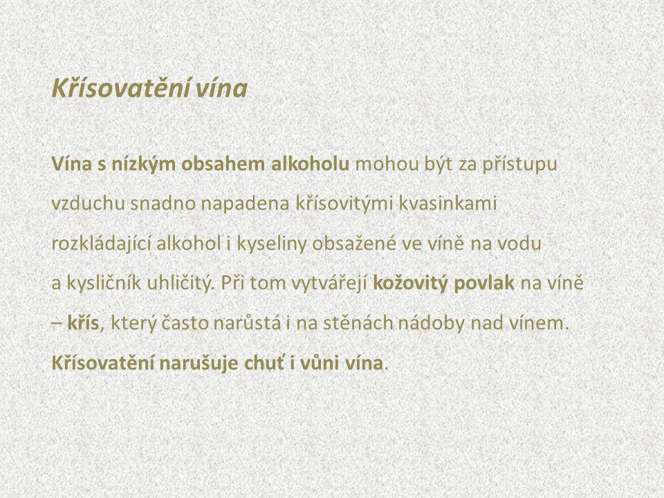 Křísovatění vína Vína s nízkým obsahem alkoholu mohou být za přístupu vzduchu snadno napadena křísovitými kvasinkami rozkládající alkohol i kyseliny o
