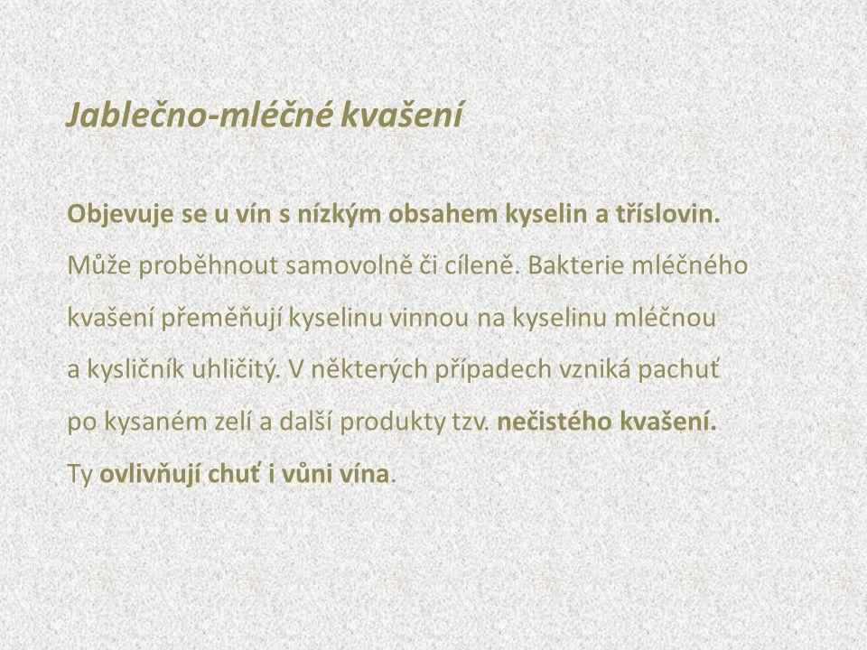 Jablečno-mléčné kvašení Objevuje se u vín s nízkým obsahem kyselin a tříslovin. Může proběhnout samovolně či cíleně. Bakterie mléčného kvašení přeměňu