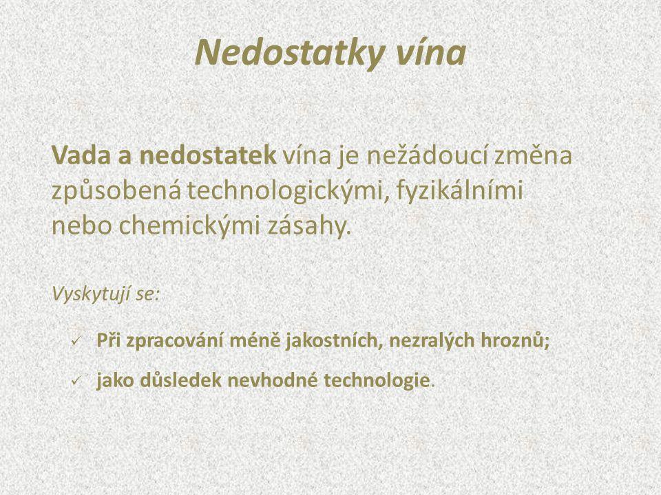 Vada a nedostatek vína je nežádoucí změna způsobená technologickými, fyzikálními nebo chemickými zásahy. Vyskytují se: Při zpracování méně jakostních,