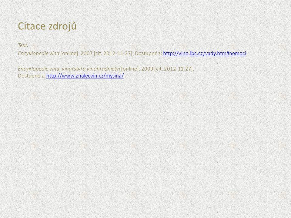 Text: Encyklopedie vína [online]. 2007 [cit. 2012-11-27]. Dostupné z: http://vino.lbc.cz/vady.htm#nemocihttp://vino.lbc.cz/vady.htm#nemoci Encyklopedi