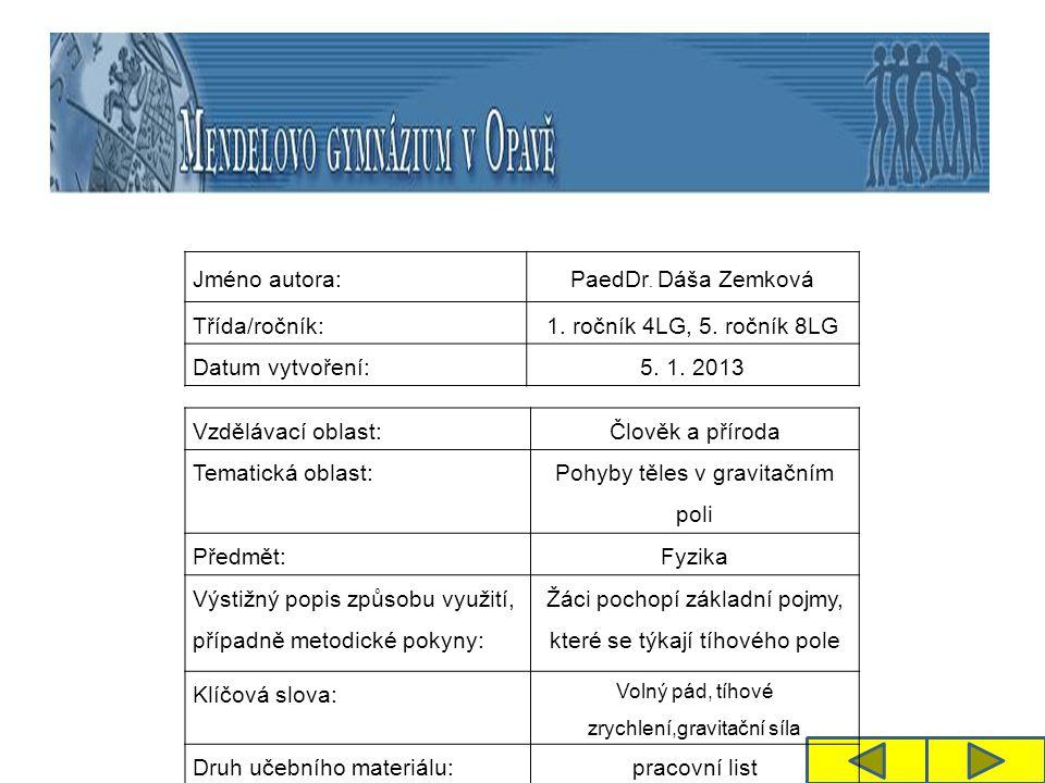 Jméno autora: PaedDr. Dáša Zemková Třída/ročník:1. ročník 4LG, 5. ročník 8LG Datum vytvoření:5. 1. 2013 Vzdělávací oblast: Člověk a příroda Tematická