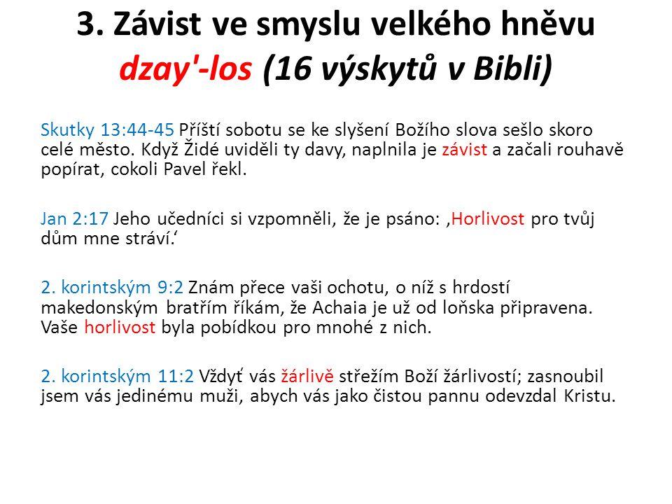 3. Závist ve smyslu velkého hněvu dzay'-los (16 výskytů v Bibli) Skutky 13:44-45 Příští sobotu se ke slyšení Božího slova sešlo skoro celé město. Když