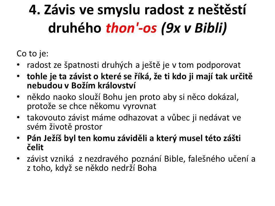 4. Závis ve smyslu radost z neštěstí druhého thon'-os (9x v Bibli) Co to je: radost ze špatnosti druhých a ještě je v tom podporovat tohle je ta závis
