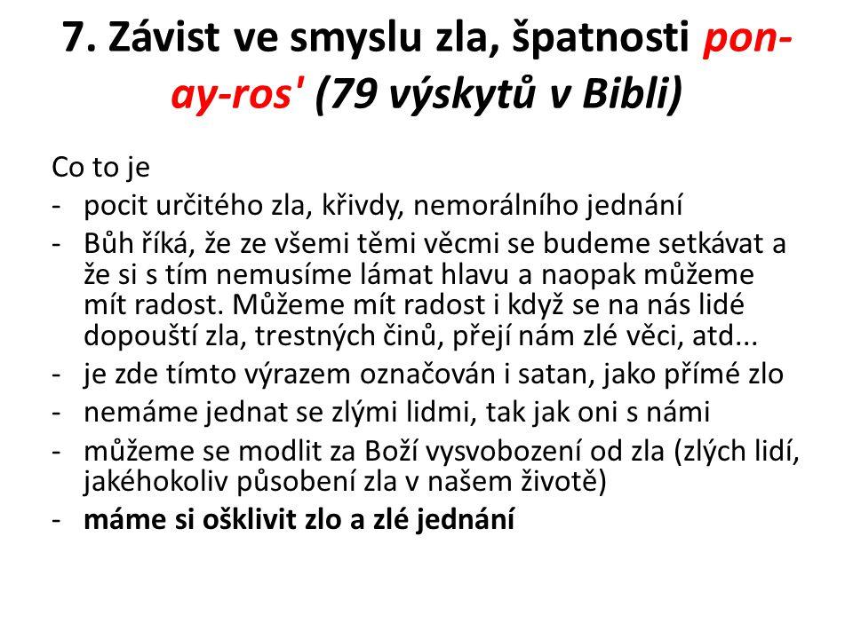 7. Závist ve smyslu zla, špatnosti pon- ay-ros' (79 výskytů v Bibli) Co to je -pocit určitého zla, křivdy, nemorálního jednání -Bůh říká, že ze všemi