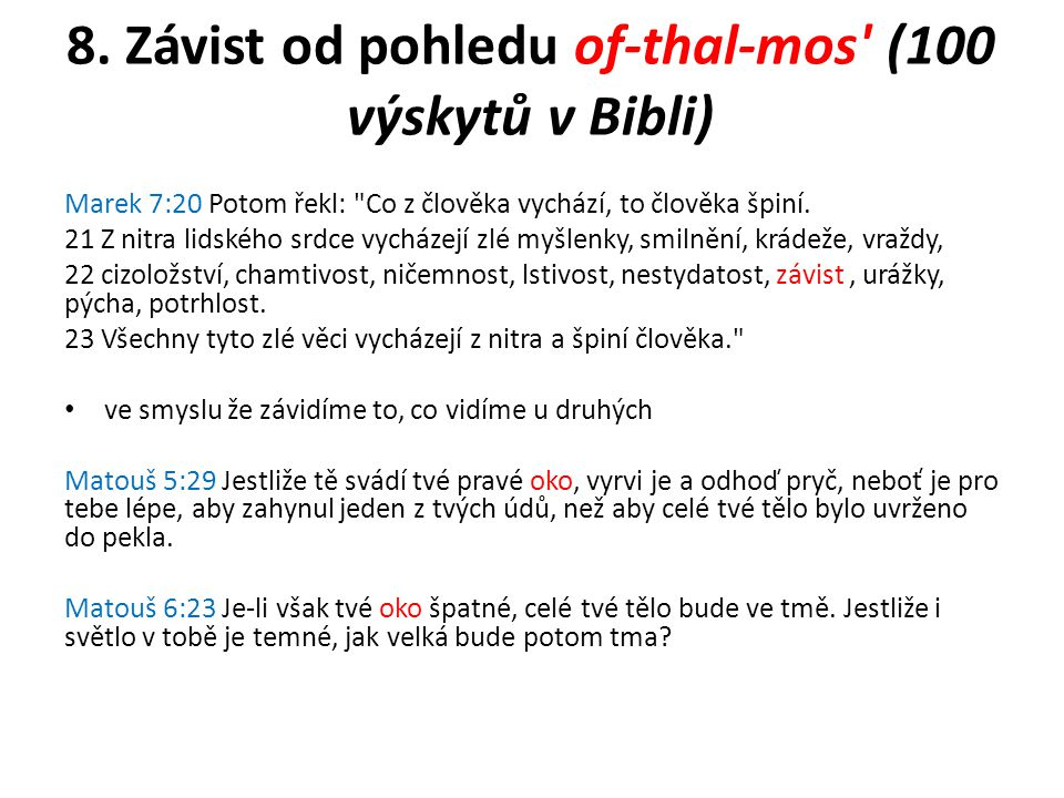 8. Závist od pohledu of-thal-mos' (100 výskytů v Bibli) Marek 7:20 Potom řekl: