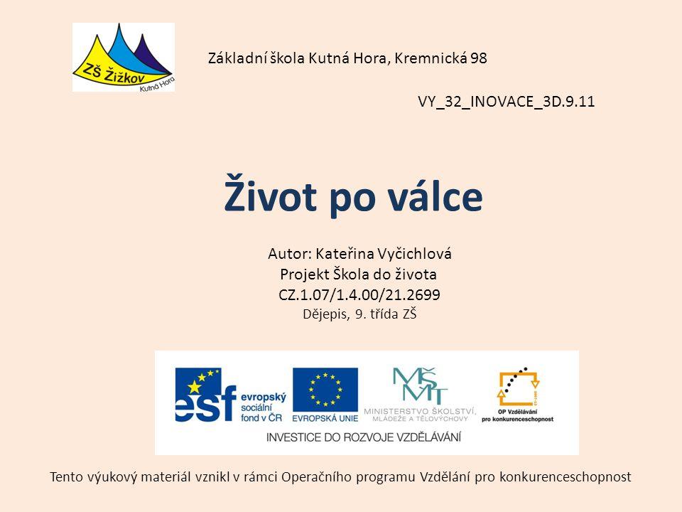 VY_32_INOVACE_3D.9.11 Autor: Kateřina Vyčichlová Projekt Škola do života CZ.1.07/1.4.00/21.2699 Dějepis, 9.