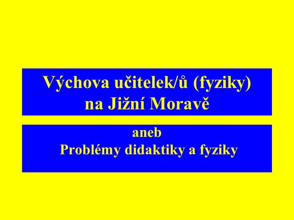 Výchova učitelek/ů (fyziky) na Jižní Moravě aneb Problémy didaktiky a fyziky