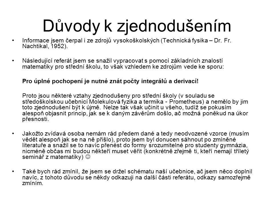 Důvody k zjednodušením Informace jsem čerpal i ze zdrojů vysokoškolských (Technická fysika – Dr. Fr. Nachtikal, 1952). Následující referát jsem se sna