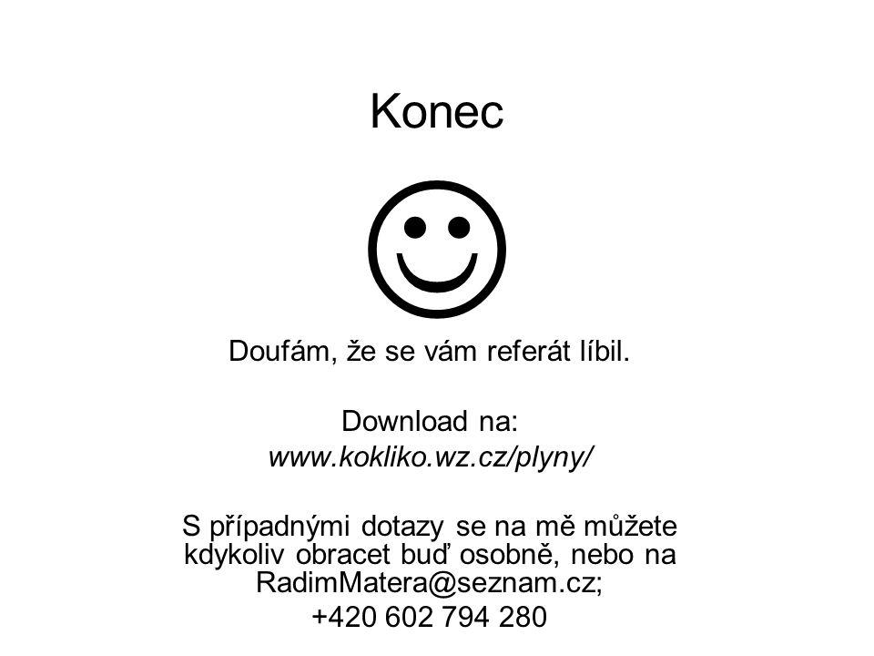 Konec Doufám, že se vám referát líbil. Download na: www.kokliko.wz.cz/plyny/ S případnými dotazy se na mě můžete kdykoliv obracet buď osobně, nebo na