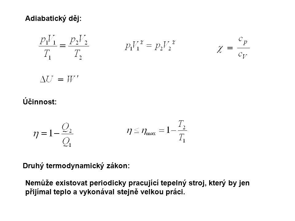 Adiabatický děj: Účinnost: Druhý termodynamický zákon: Nemůže existovat periodicky pracující tepelný stroj, který by jen přijímal teplo a vykonával st