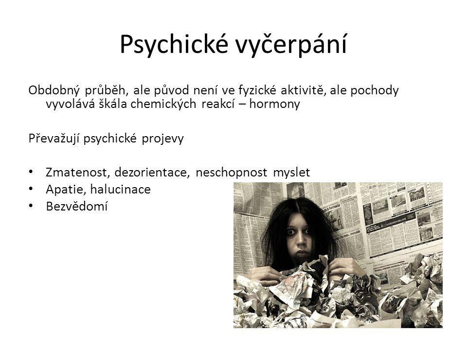 Psychické vyčerpání Obdobný průběh, ale původ není ve fyzické aktivitě, ale pochody vyvolává škála chemických reakcí – hormony Převažují psychické projevy Zmatenost, dezor i entace, neschopnost myslet Apatie, halucinace Bezvědomí