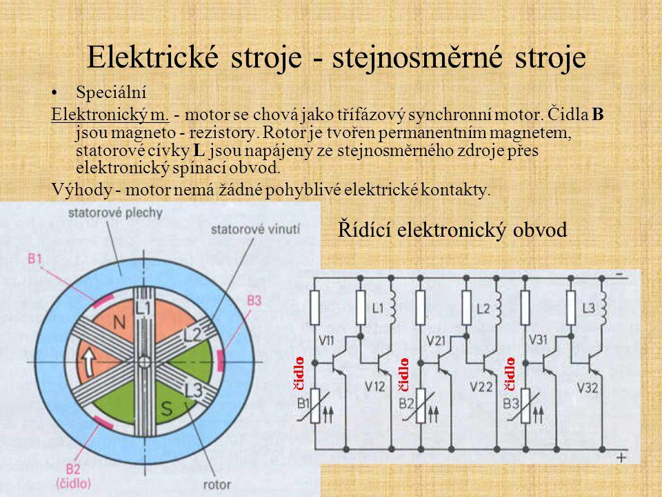 Elektrické stroje - stejnosměrné stroje Speciální Elektronický m. - motor se chová jako třífázový synchronní motor. Čidla B jsou magneto - rezistory.