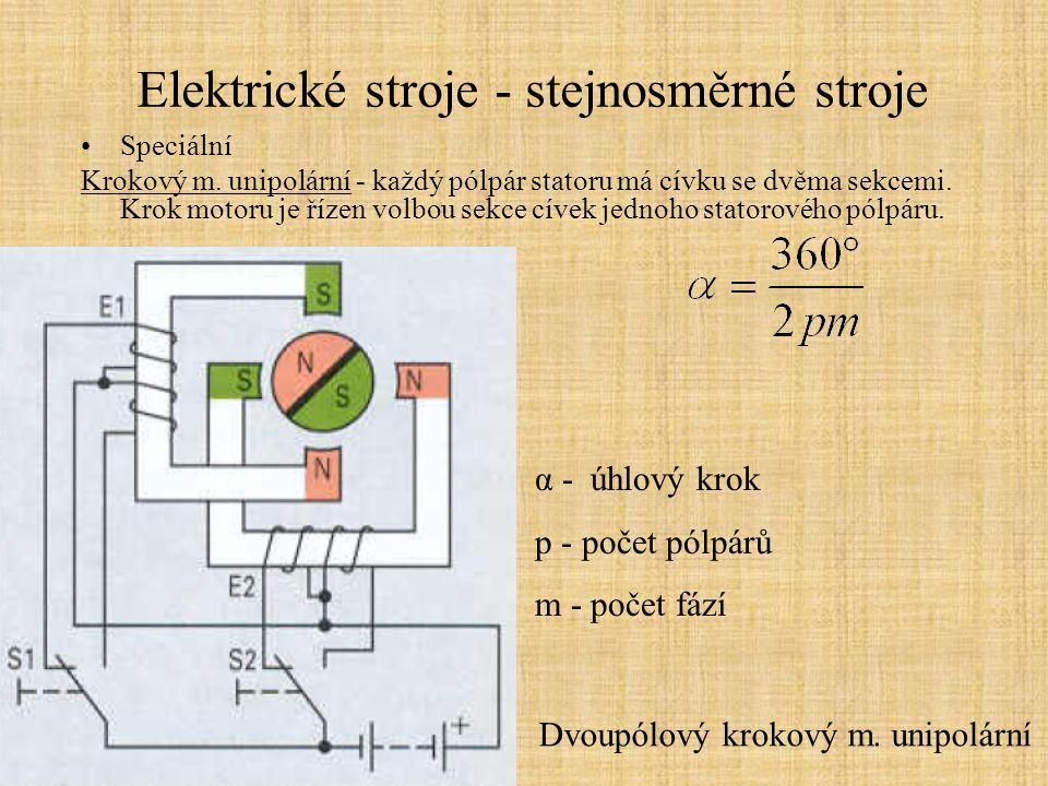 Elektrické stroje - stejnosměrné stroje Speciální Krokový m. unipolární - každý pólpár statoru má cívku se dvěma sekcemi. Krok motoru je řízen volbou