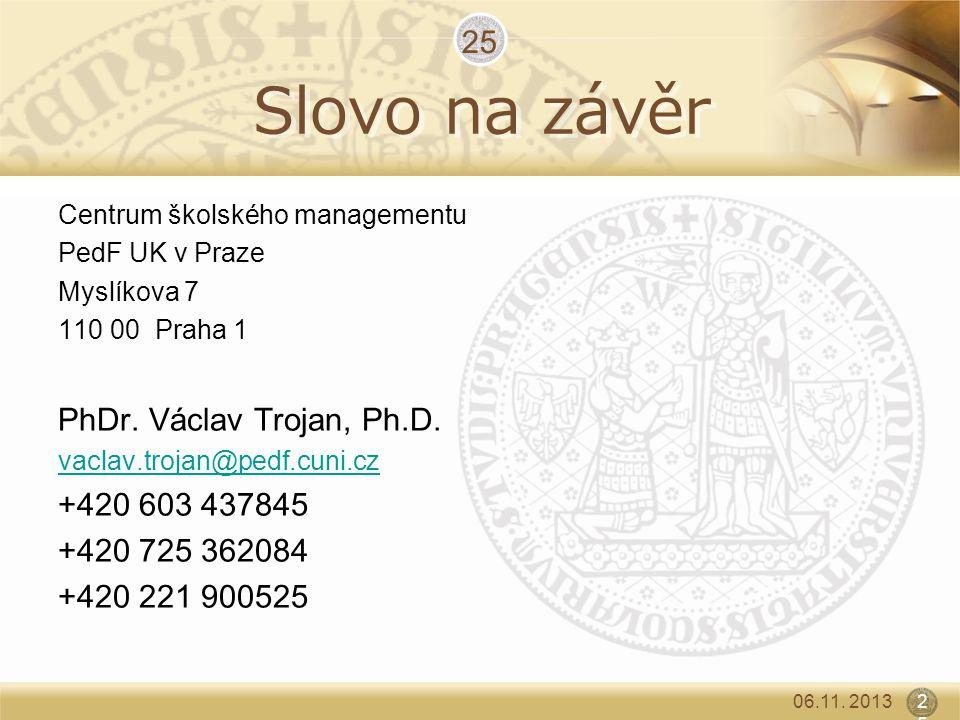 Slovo na závěr Centrum školského managementu PedF UK v Praze Myslíkova 7 110 00 Praha 1 PhDr. Václav Trojan, Ph.D. vaclav.trojan@pedf.cuni.cz +420 603