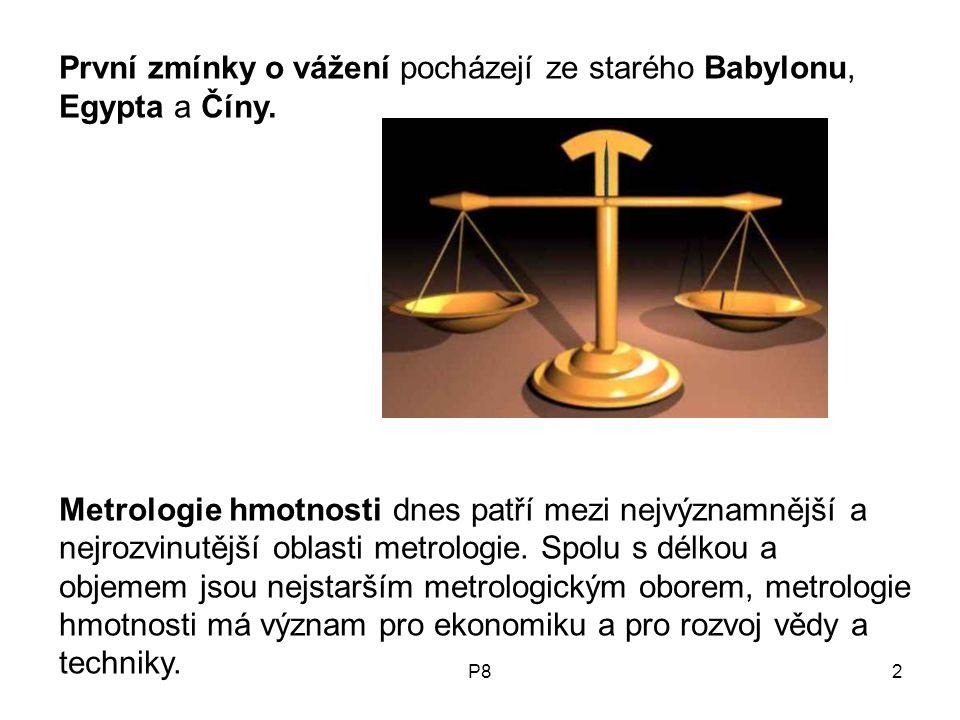P82 První zmínky o vážení pocházejí ze starého Babylonu, Egypta a Číny. Metrologie hmotnosti dnes patří mezi nejvýznamnější a nejrozvinutější oblasti