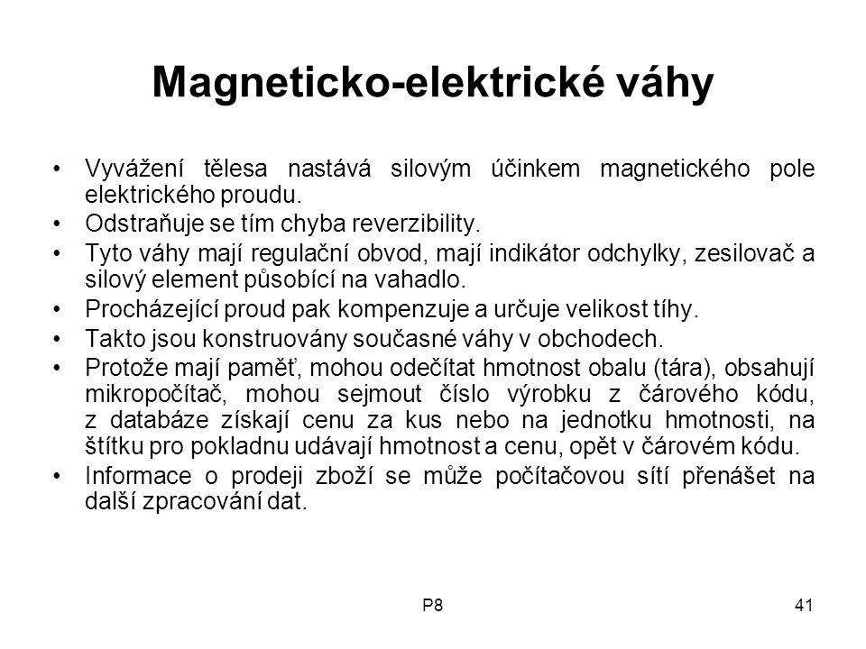 P841 Magneticko-elektrické váhy Vyvážení tělesa nastává silovým účinkem magnetického pole elektrického proudu. Odstraňuje se tím chyba reverzibility.