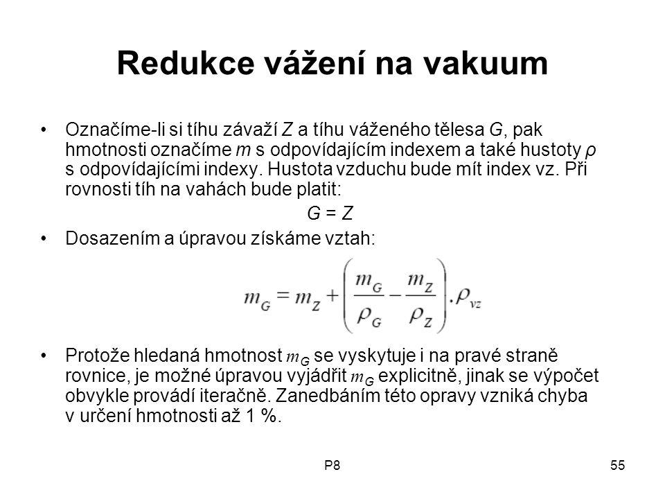 P855 Redukce vážení na vakuum Označíme-li si tíhu závaží Z a tíhu váženého tělesa G, pak hmotnosti označíme m s odpovídajícím indexem a také hustoty ρ s odpovídajícími indexy.