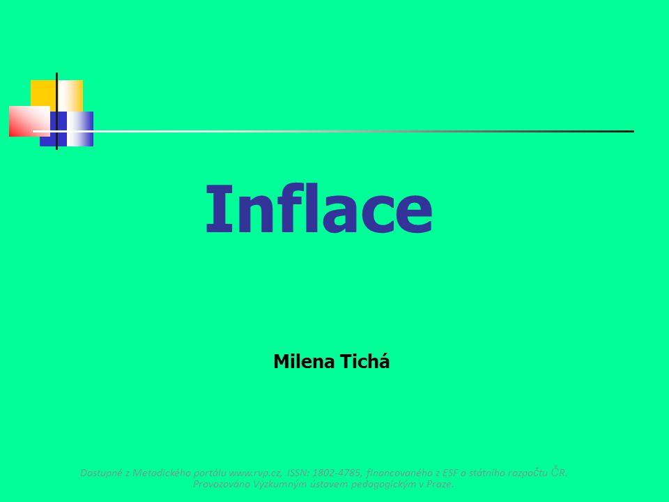 Inflace Milena Tichá Dostupné z Metodického portálu www.rvp.cz, ISSN: 1802-4785, financovaného z ESF a státního rozpo č tu Č R. Provozováno Výzkumným