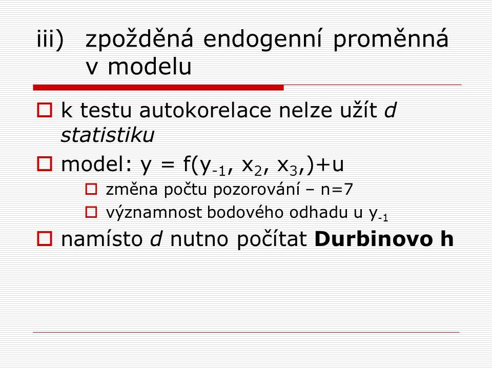 iii) zpožděná endogenní proměnná v modelu  k testu autokorelace nelze užít d statistiku  model: y = f(y -1, x 2, x 3,)+u  změna počtu pozorování –