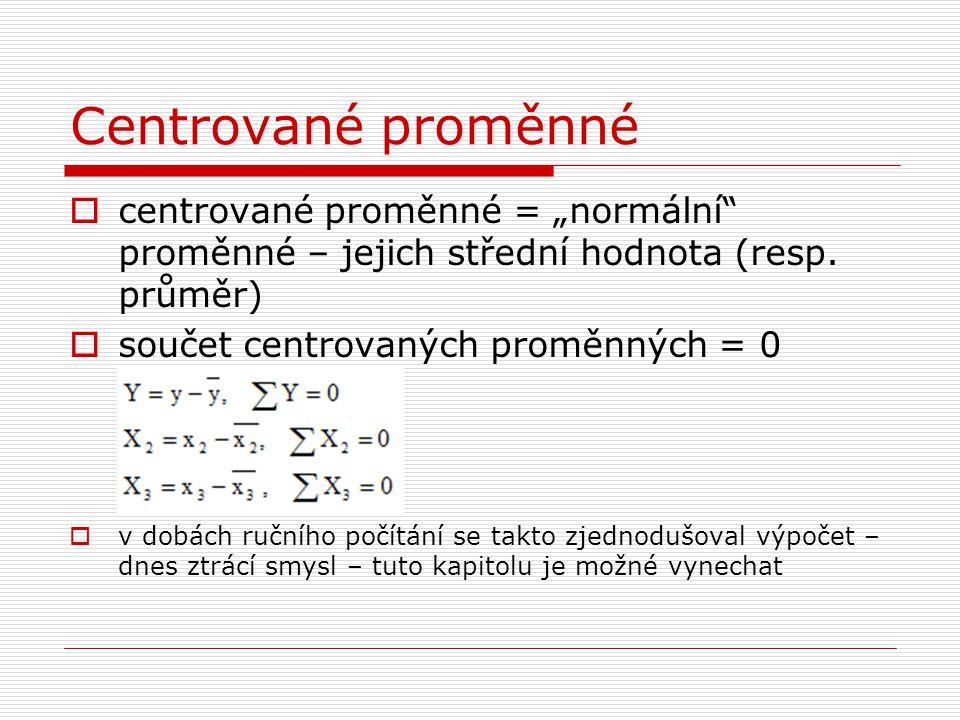 """Centrované proměnné  centrované proměnné = """"normální"""" proměnné – jejich střední hodnota (resp. průměr)  součet centrovaných proměnných = 0  v dobác"""