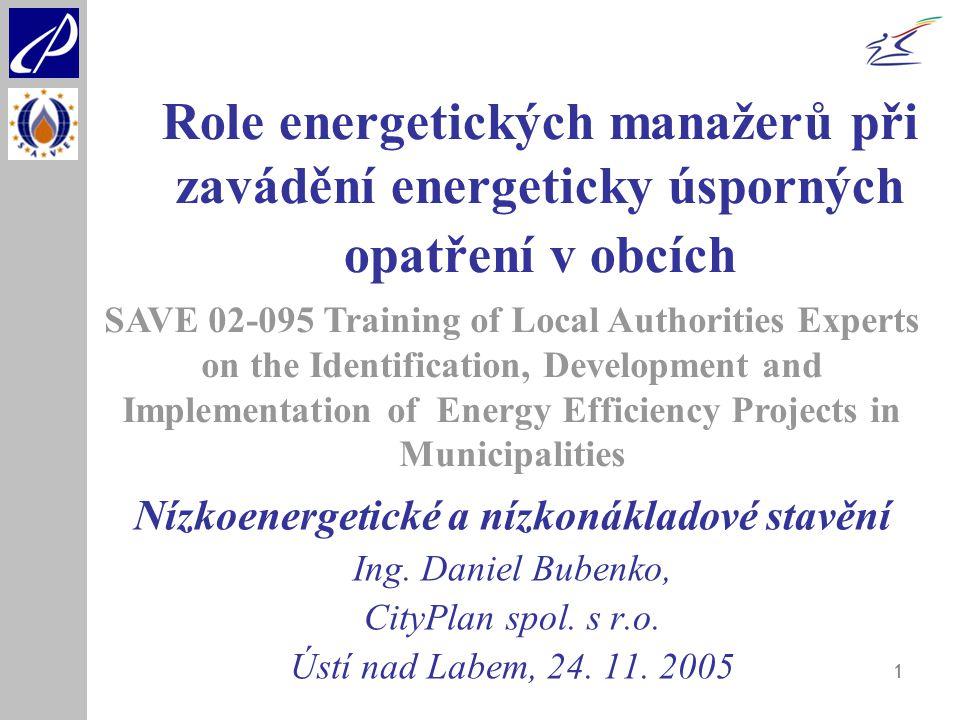 1 Role energetických manažerů při zavádění energeticky úsporných opatření v obcích Nízkoenergetické a nízkonákladové stavění Ing. Daniel Bubenko, City