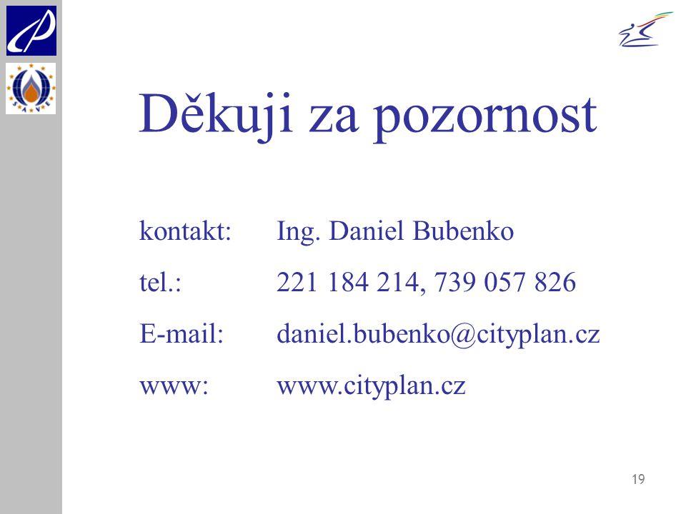 19 Děkuji za pozornost kontakt:Ing. Daniel Bubenko tel.:221 184 214, 739 057 826 E-mail:daniel.bubenko@cityplan.cz www:www.cityplan.cz