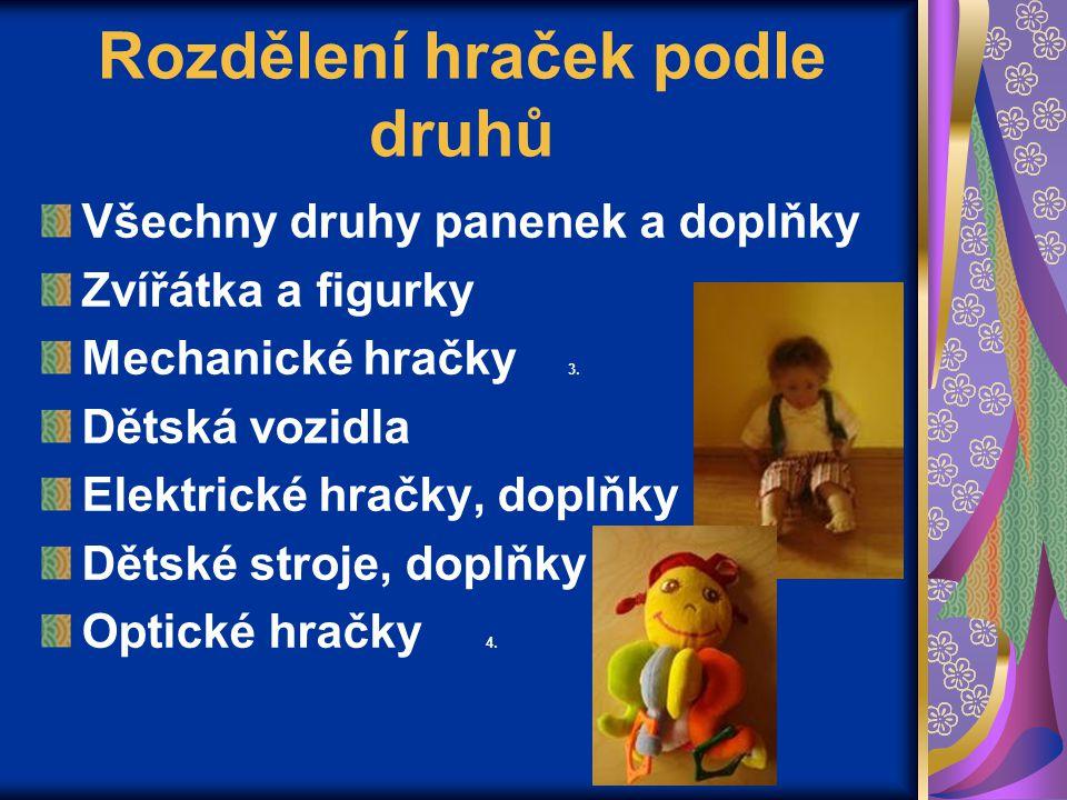 Rozdělení hraček podle druhů Všechny druhy panenek a doplňky Zvířátka a figurky Mechanické hračky 3. Dětská vozidla Elektrické hračky, doplňky Dětské