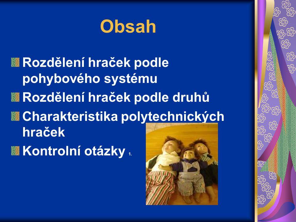 Obsah Rozdělení hraček podle pohybového systému Rozdělení hraček podle druhů Charakteristika polytechnických hraček Kontrolní otázky 1.
