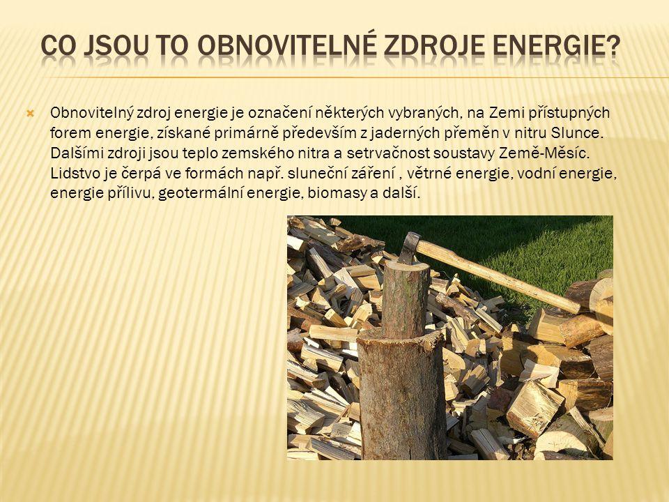  Obnovitelný zdroj energie je označení některých vybraných, na Zemi přístupných forem energie, získané primárně především z jaderných přeměn v nitru Slunce.