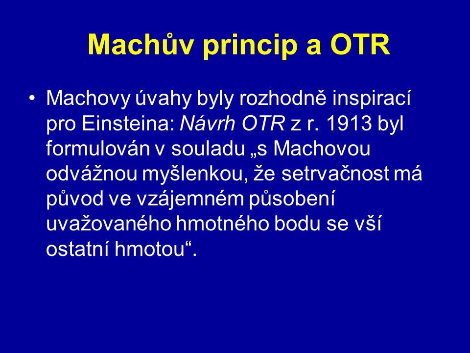 """Machův princip a OTR Machovy úvahy byly rozhodně inspirací pro Einsteina: Návrh OTR z r. 1913 byl formulován v souladu """"s Machovou odvážnou myšlenkou,"""