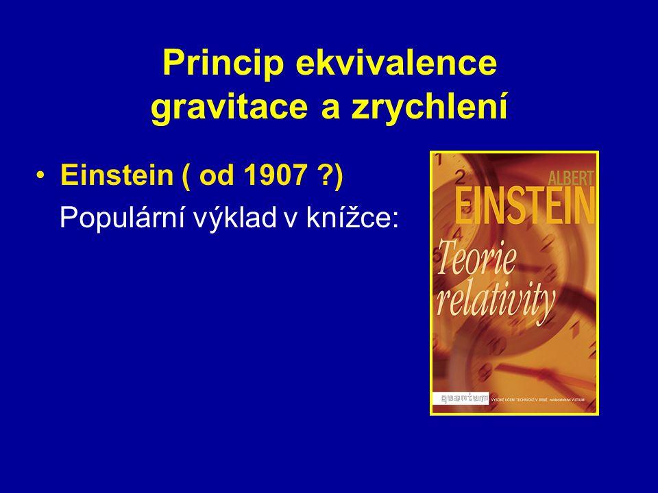Princip ekvivalence gravitace a zrychlení Einstein ( od 1907 ?) Populární výklad v knížce: