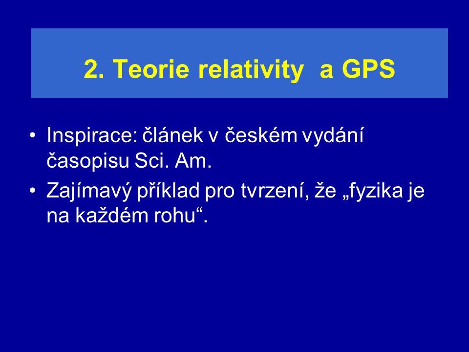 """2. Teorie relativity a GPS Inspirace: článek v českém vydání časopisu Sci. Am. Zajímavý příklad pro tvrzení, že """"fyzika je na každém rohu""""."""