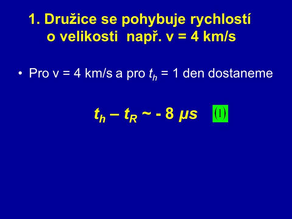1. Družice se pohybuje rychlostí o velikosti např. v = 4 km/s Pro v = 4 km/s a pro t h = 1 den dostaneme t h – t R ~ - 8 μs