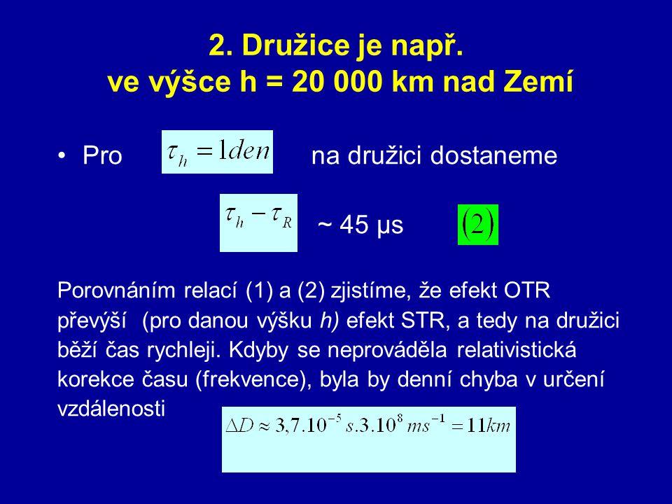 2. Družice je např. ve výšce h = 20 000 km nad Zemí Pro na družici dostaneme ~ 45 μs Porovnáním relací (1) a (2) zjistíme, že efekt OTR převýší (pro d