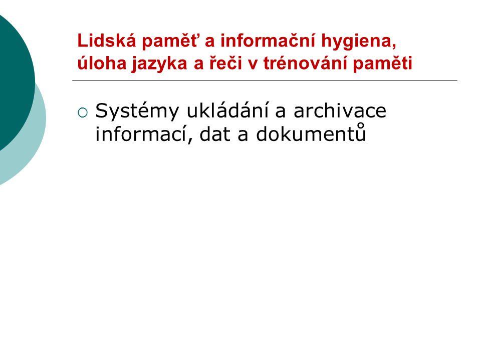 Lidská paměť a informační hygiena, úloha jazyka a řeči v trénování paměti  Systémy ukládání a archivace informací, dat a dokumentů