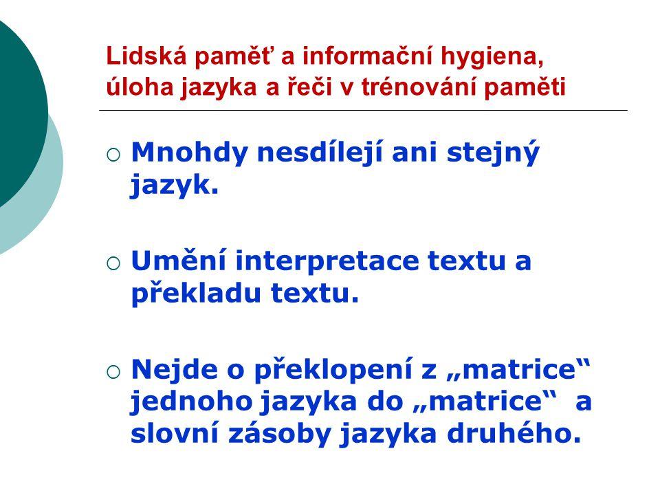 Lidská paměť a informační hygiena, úloha jazyka a řeči v trénování paměti  Mnohdy nesdílejí ani stejný jazyk.