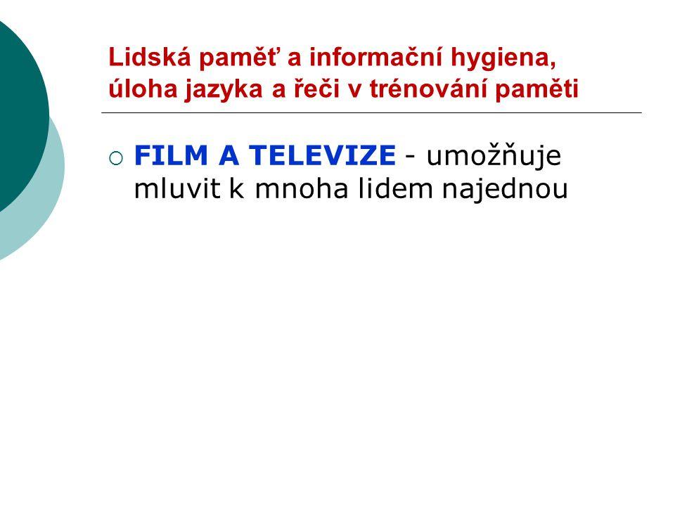 Lidská paměť a informační hygiena, úloha jazyka a řeči v trénování paměti  FILM A TELEVIZE - umožňuje mluvit k mnoha lidem najednou