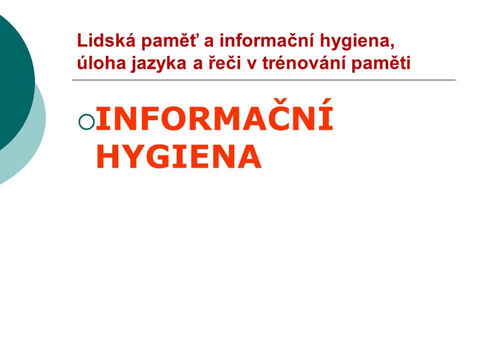 Lidská paměť a informační hygiena, úloha jazyka a řeči v trénování paměti  INFORMAČNÍ HYGIENA