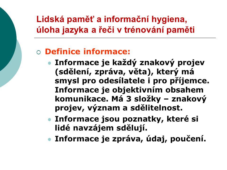 Lidská paměť a informační hygiena, úloha jazyka a řeči v trénování paměti  Definice informace: Informace je každý znakový projev (sdělení, zpráva, věta), který má smysl pro odesílatele i pro příjemce.