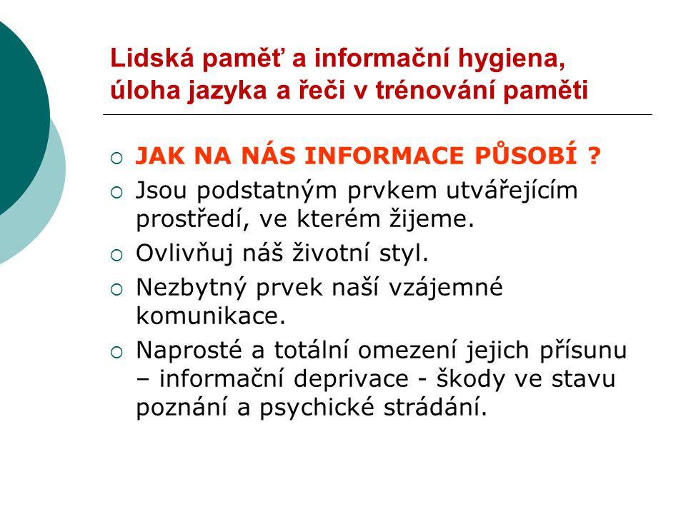Lidská paměť a informační hygiena, úloha jazyka a řeči v trénování paměti  JAK NA NÁS INFORMACE PŮSOBÍ .