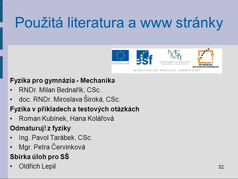 32 Použitá literatura a www stránky Fyzika pro gymnázia - Mechanika RNDr. Milan Bednařík, CSc. doc. RNDr. Miroslava Široká, CSc. Fyzika v příkladech a