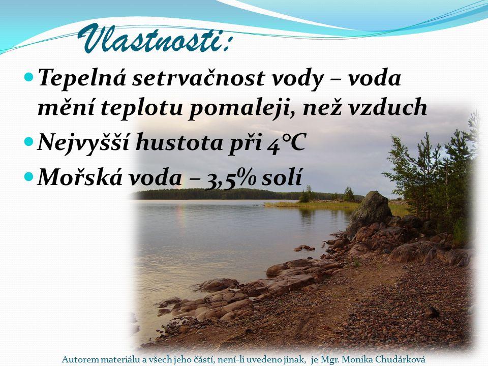 Vlastnosti: Tepelná setrvačnost vody – voda mění teplotu pomaleji, než vzduch Nejvyšší hustota při 4°C Mořská voda – 3,5% solí Autorem materiálu a všech jeho částí, není-li uvedeno jinak, je Mgr.