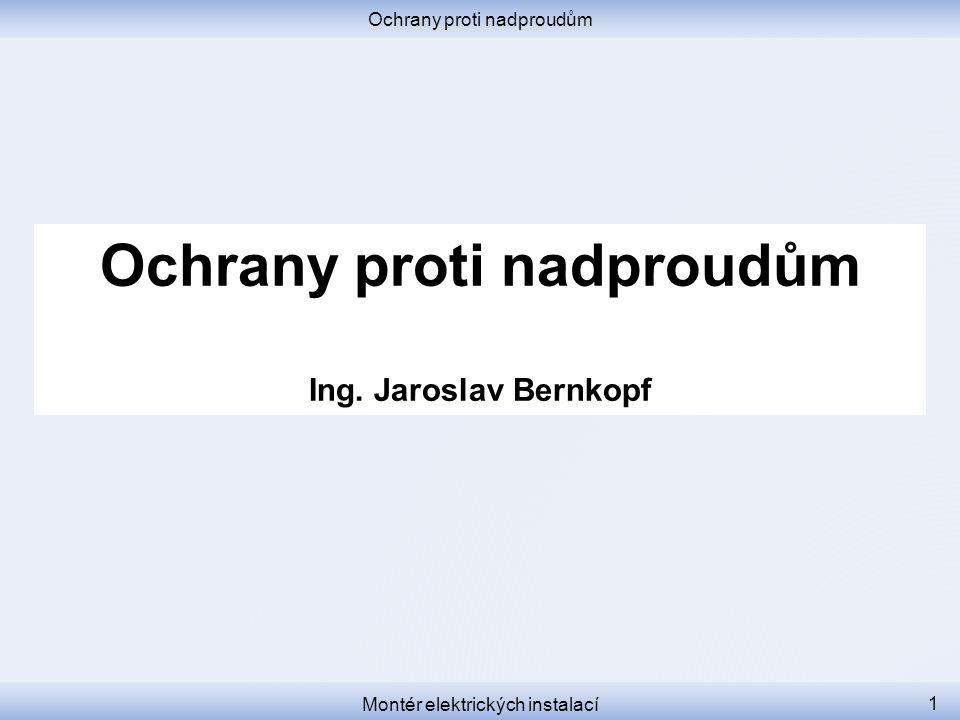 Ochrany proti nadproudům Ing. Jaroslav Bernkopf Montér elektrických instalací 1